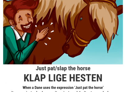 Just pat the horse - Danish idioms
